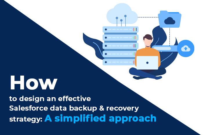 How to design an effective Salesforce data backup & recovery strategy