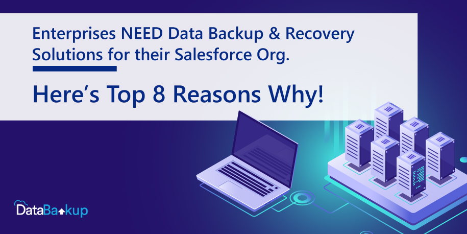 Enterprises NEED Data Backup & Recovery Solutions for their Salesforce Org